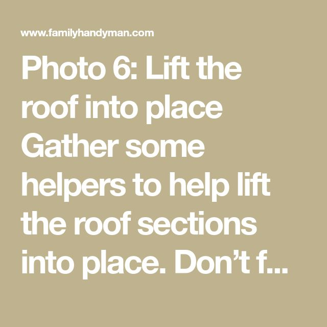 Photo 6: Lift the roof into place  Gather some helpers to help lift the roof sections into place. Don't forget to toenail every rafter to the wall before you start the roof sheathing.