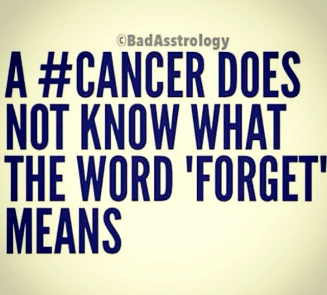 Cancer Zodiac Sign does not know what the word 'forget' means.