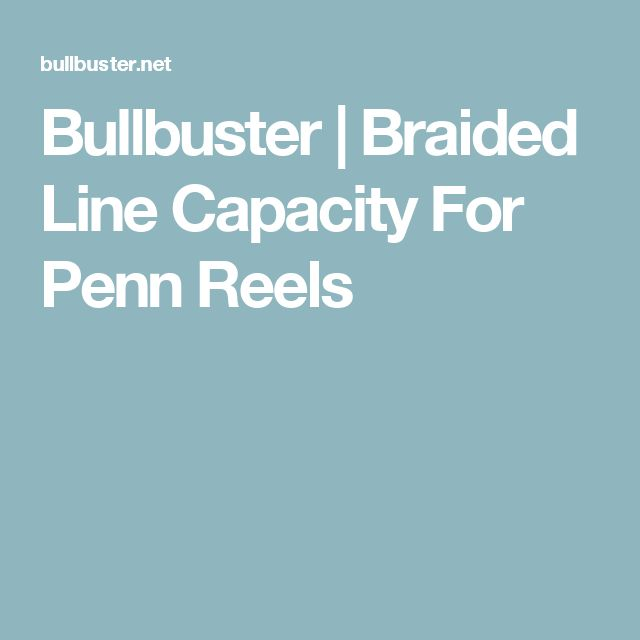 Bullbuster | Braided Line Capacity For Penn Reels