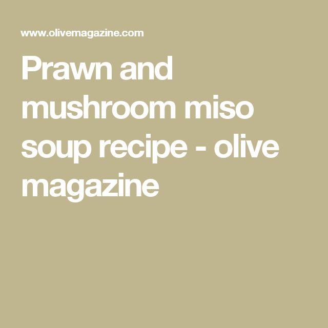 Prawn and mushroom miso soup recipe - olive magazine