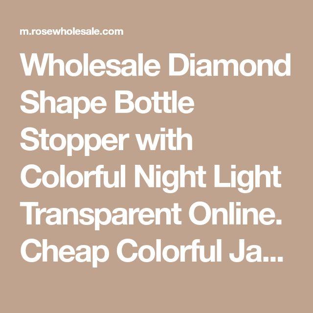 Wholesale Diamond Shape Bottle Stopper with Colorful Night Light Transparent Online. Cheap Colorful Jackets And Colorful Skirt on Rosewholesale.com