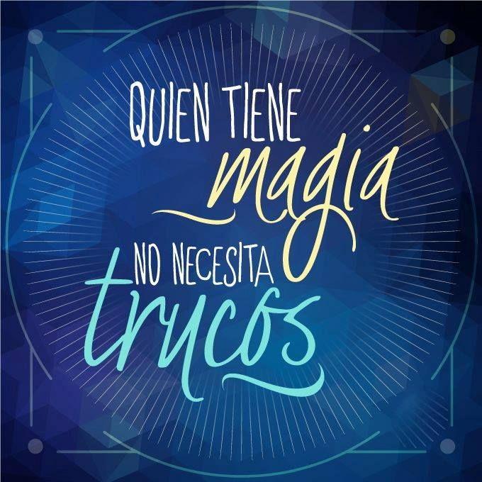 Quien tiene magia, no necesita trucos. ;)