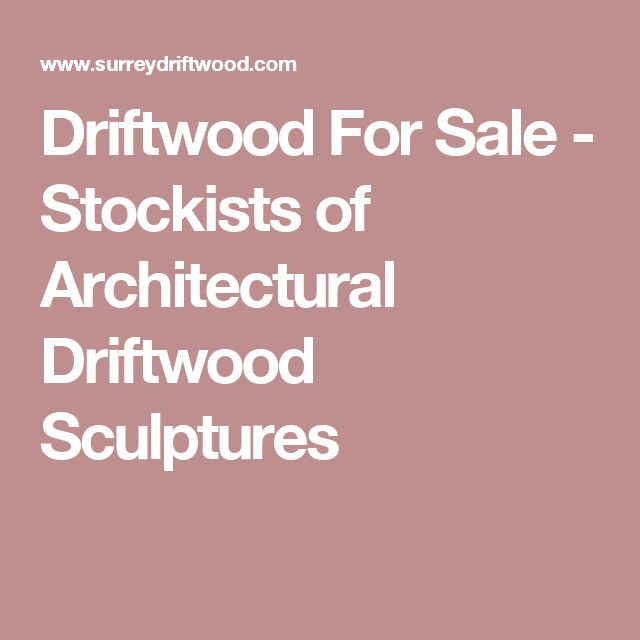 Driftwood For Sale - Stockists of Architectural Driftwood Sculptures