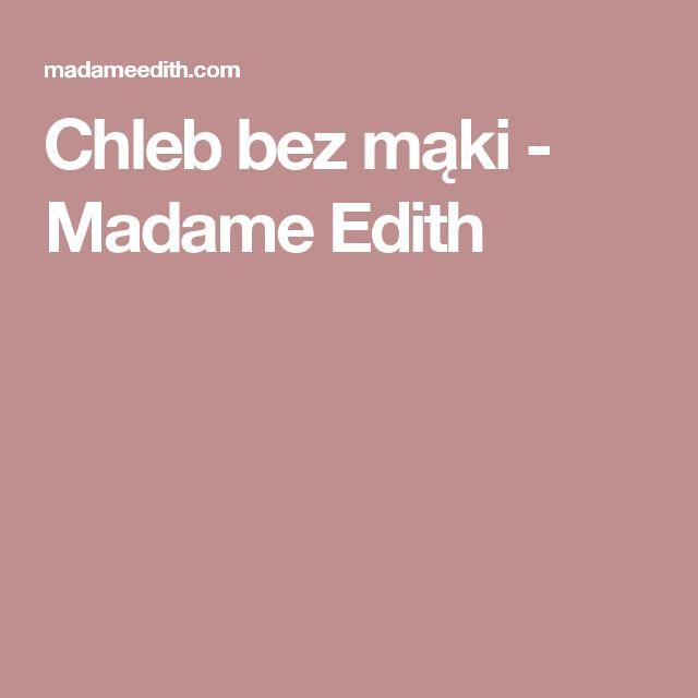 Chleb bez mąki - Madame Edith