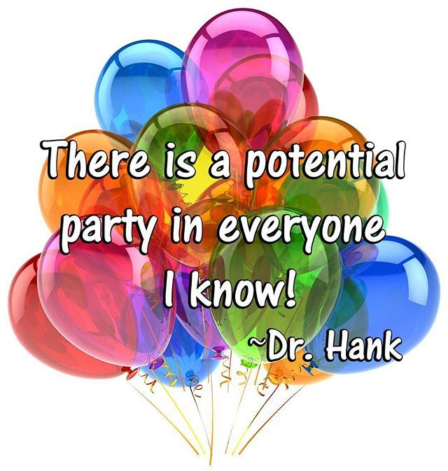 There is a potential party in everyone I know! Inspirational quote by Dr. Hank #instagood #business #happy #winningatlife #businesscoach #businesstips #businesslife #businessquotes #businesscoaching #lawofattraction #loa #askbelievereceive #success #motivation #motivationalspeaker #affirmation #tgif #party #quoteoftheday #qotd #quotes #quotestoliveby #visualization #deliberatecreator #positivethinking #joy