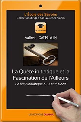 La Quête initiatique et la Fascination de l'Ailleurs, Le récit initiatique au XXème siècle - Valerie CATELAIN