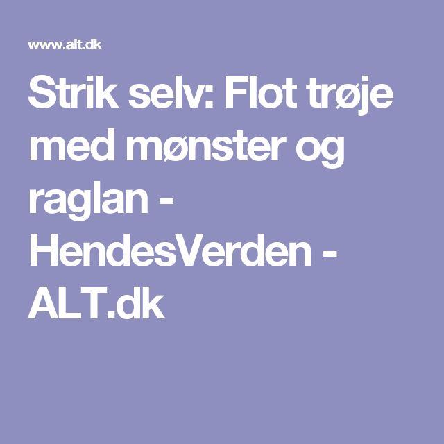Strik selv: Flot trøje med mønster og raglan - HendesVerden - ALT.dk