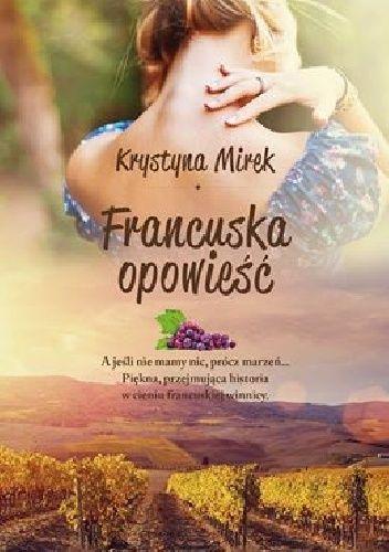 Francuska opowieść - Krystyna Mirek (252732) - Lubimyczytać.pl