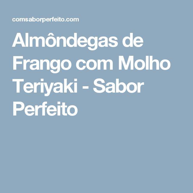 Almôndegas de Frango com Molho Teriyaki - Sabor Perfeito
