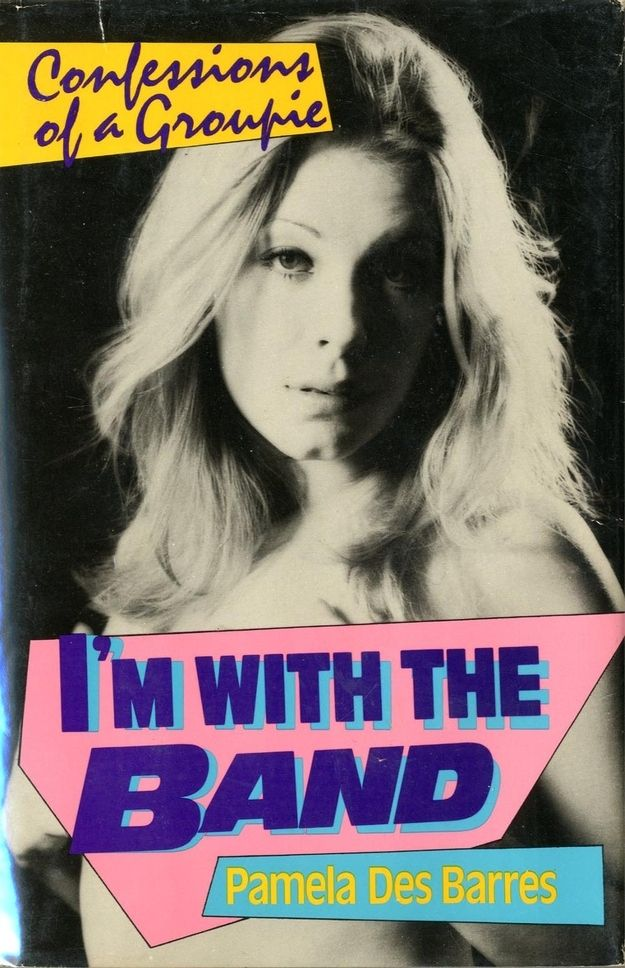 I'm with the Band, by Pamela Des Barres | 65 Books You Need To Read In Your 20s