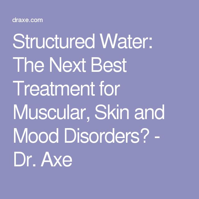 Structured Water: The Next Best Treatment for Muscular, Skin and Mood Disorders? - Dr. Axe