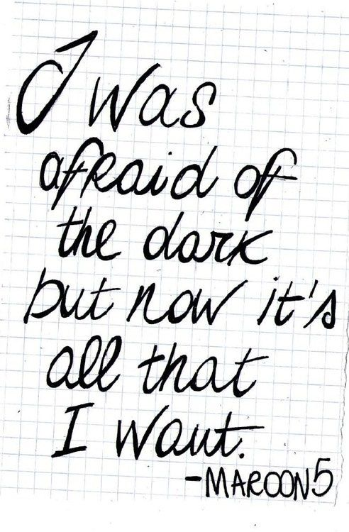 Maroon 5 lyrics - Daylight - I was afraid of the dark, but now it's all that I want...