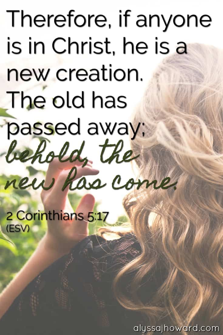 Therefore If Anyone Is In Christ He Is A New Creation The Old Has Passed Away Behold The New Has In 2020 New Creation In Christ Christian Affirmations Meant To Be