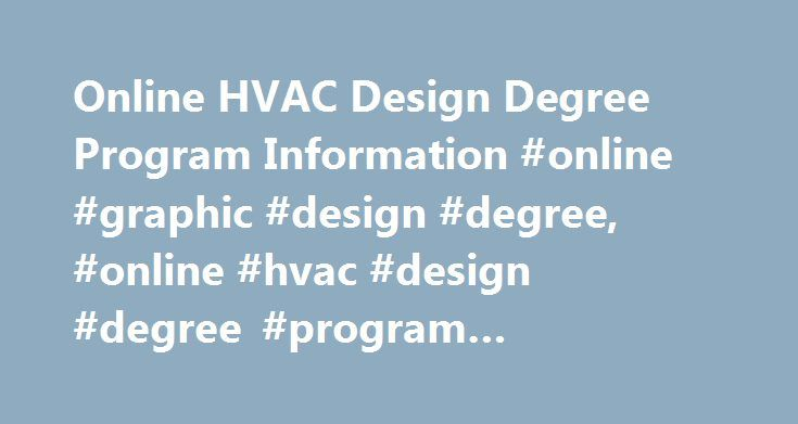 Online HVAC Design Degree Program Information #online #graphic #design #degree, #online #hvac #design #degree #program #information http://sacramento.remmont.com/online-hvac-design-degree-program-information-online-graphic-design-degree-online-hvac-design-degree-program-information/  # Online HVAC Design Degree Program Information Essential Information Education programs specifically in HVAC design are not generally available, though courses in this topic can be found in mechanical…