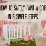How to Safely Paint a Crib in 6 Simple Steps. I wan to do this for  Sam