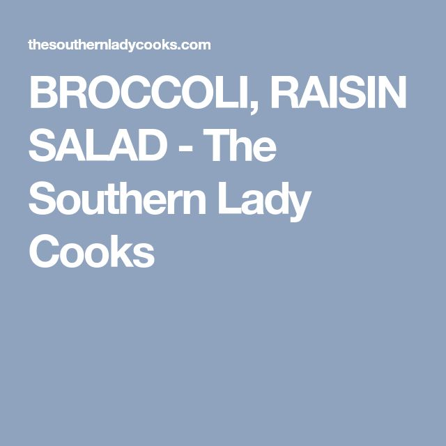 BROCCOLI, RAISIN SALAD - The Southern Lady Cooks