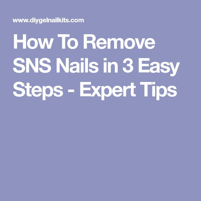 How To Remove SNS Nails in 3 Easy Steps - Expert Tips