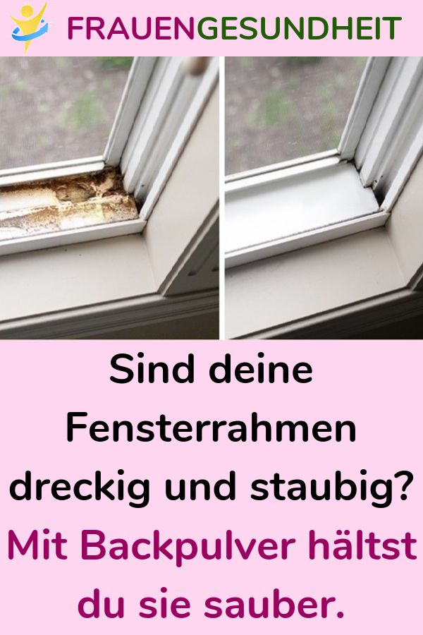 Sind deine Fensterrahmen dreckig und staubig? Mit Backpulver hältst du sie saub…