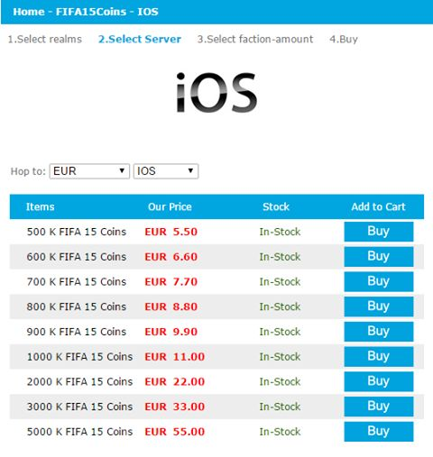 See latest price of FIFA 15 IOS Coins here: http://www.2mygame.com/FIFA15Coins/IOS.html  500 K FIFA 15 Coins EUR 5.50 In-Stock  600 K FIFA 15 Coins EUR 6.60 In-Stock  700 K FIFA 15 Coins EUR 7.70 In-Stock  800 K FIFA 15 Coins EUR 8.80 In-Stock  900 K FIFA 15 Coins EUR 9.90 In-Stock  1000 K FIFA 15 Coins EUR 11.00 In-Stock  2000 K FIFA 15 Coins EUR 22.00 In-Stock  3000 K FIFA 15 Coins EUR 33.00 In-Stock  5000 K FIFA 15 Coins EUR 55.00 In-Stock