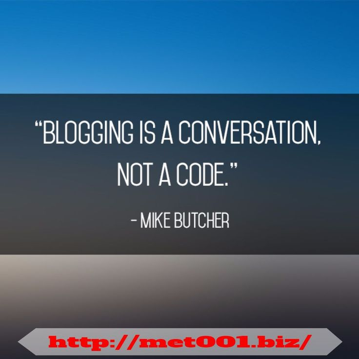 """Blogging is a conversation, not a code."" – Mike Butcher"