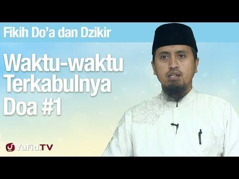 Fiqih Doa dan Dzikir: Waktu waktu Terkabulnya Doa Bagian 1 - Ustadz Abdulah Zaen MA