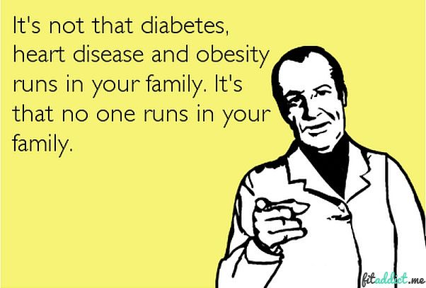 It's not that diabetes and heart disease runs in the family, its because NO-ONE RUNS! Get running people! http://fitaddict.me #fitaddict