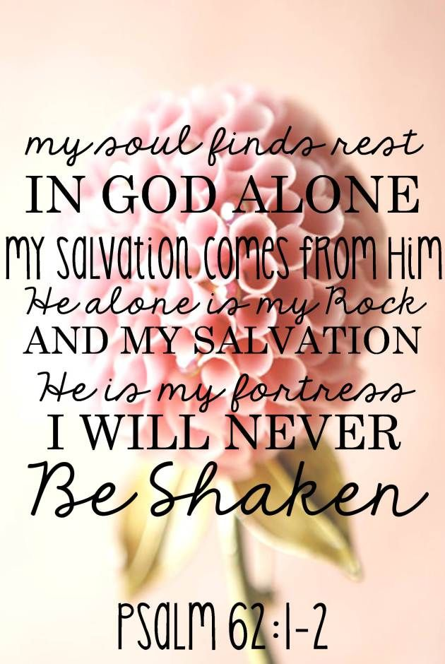 My soul finds rest in God alone... Psalm 62:1-2