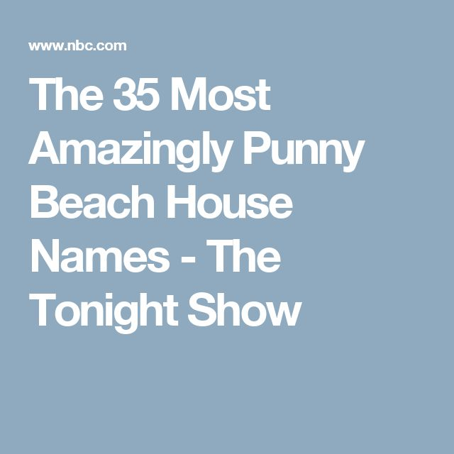 The 35 Most Amazingly Punny Beach House Names - The Tonight Show