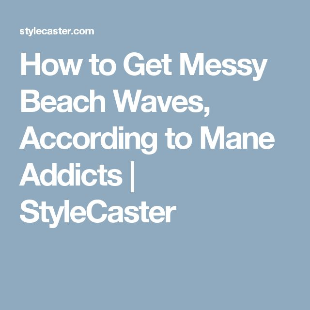 How to Get Messy Beach Waves, According to Mane Addicts | StyleCaster