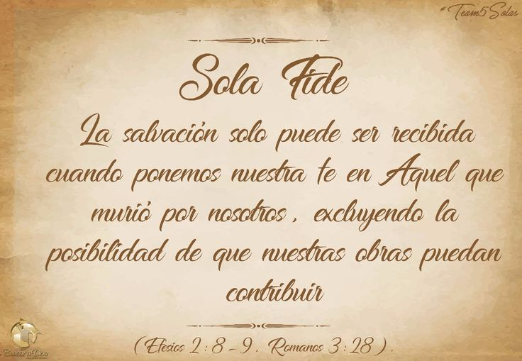 #Team5Solas  Sola Fide:  La salvación solo puede ser recibida cuando ponemos nuestra fe en Aquel que murió por nosotros excluyendo la posibilidad de que nuestras obras puedan contribuir (Efesios 2:8-9 Romanos 3:28).