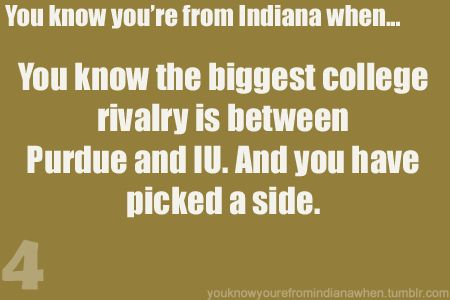 PURDUE.Indiana Quotes, You Know Your From Indiana, Indiana Hoosier, Things Indie, Purdue Doors, Colleges Lifeshot, Indiana Reasons, So True, Boiler