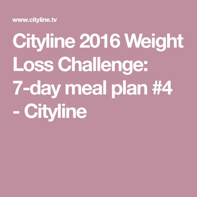 Cityline 2016 Weight Loss Challenge: 7-day meal plan #4 - Cityline