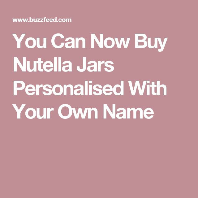 You Can Now Buy Nutella Jars Personalised With Your Own Name