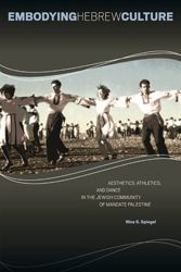 2014 Sami Rohr Prize Finalist: Embodying Hebrew Culture: Aesthetics, Athletics, and Dance in the Jewish Community of Mandate Palestine