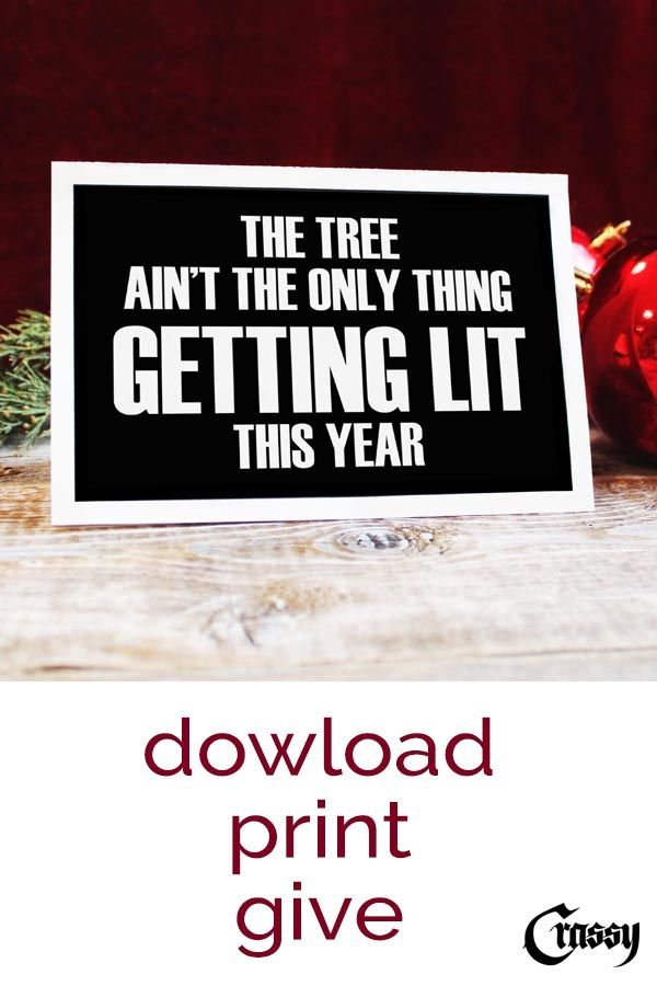 The Tree Ain T The Only Thing Getting Lit This Year Sassy Christmas Card Funny Holiday Card As A Printable Diy Saving Time Money Funny Holiday Cards Holiday Humor Diy Saving