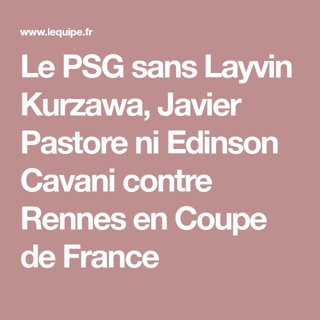 Le PSG sans Layvin Kurzawa, Javier Pastore ni Edinson Cavani contre Rennes en Coupe de France