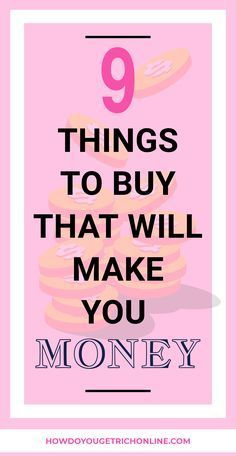 9 Interesting Things To Buy That Will Make You Money – Money