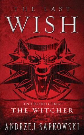 A Book of Short Stories... The Last Wish by Andrzej Sapkowski [Finished]