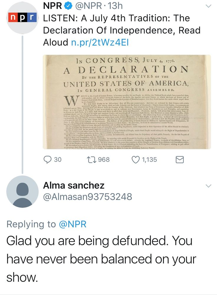 "NPR did their yearly read of the Declaration of Independence and right wing Twitter lost its mind.  No really, go check out the comments. Every single one of them were greatly offended by the words and too them to be the ranting slow the ""liberal media.""  Some even suggested the NPR account had been hacked.  America 2017"