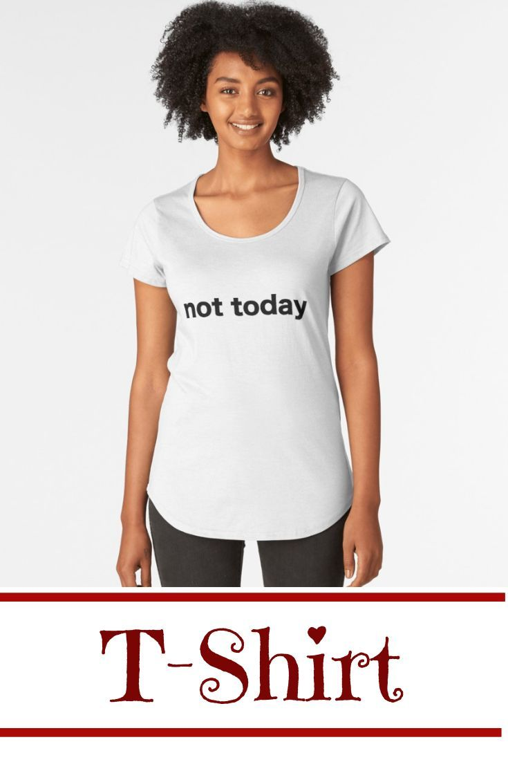 5316d824b not today T-Shirt T-shirt with sayings for teen. Cute cool tumblr design.  Nice style quote. T-shirts Ideas fashion cool.