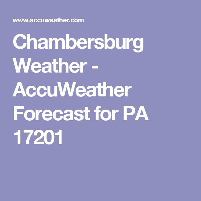 Chambersburg Weather - AccuWeather Forecast for PA 17201
