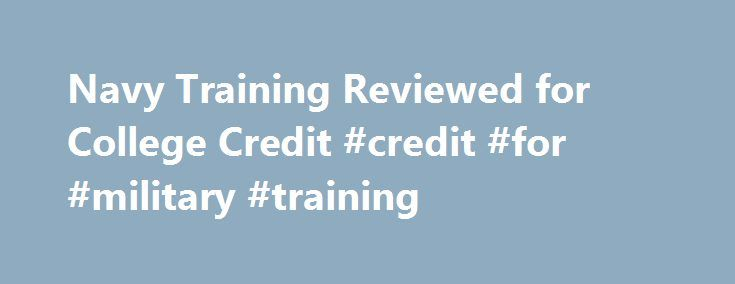 Navy Training Reviewed for College Credit #credit #for #military #training http://michigan.remmont.com/navy-training-reviewed-for-college-credit-credit-for-military-training/  # Navy Training Reviewed for College Credit Story Number: NNS130620-09 Release Date: 6/20/2013 1:03:00 PM A A A By Ensign Jacqui Wengler, NETC Public Affairs Office PENSACOLA, Fla. (NNS) — The Center for Naval Aviation Technical Training (CNATT) and Center for Information Dominance (CID) are the latest commands to…