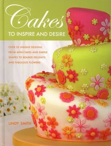 Lindy Smith Cakes To Inspire And Desire