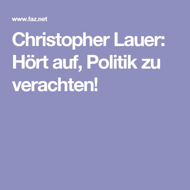 Christopher Lauer: Hört auf, Politik zu verachten!