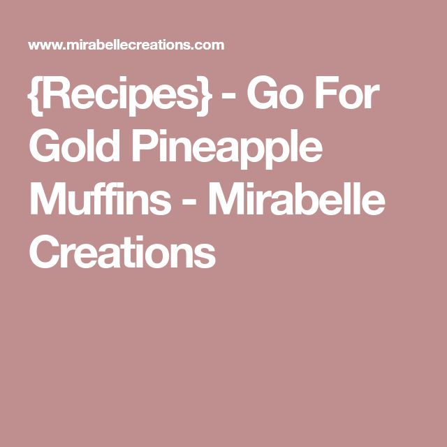 {Recipes} - Go For Gold Pineapple Muffins - Mirabelle Creations