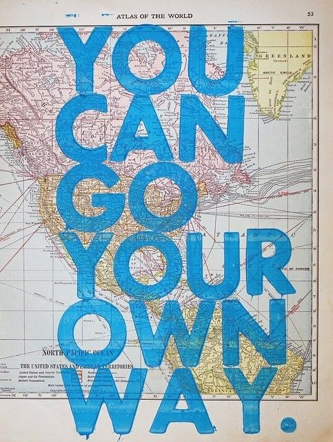 You can go your own way! Go your own way, You can