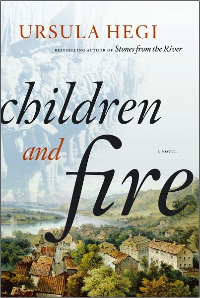 Children and Fire by Ursula Hegi ~ Her writing is always superb, her themes are always important.