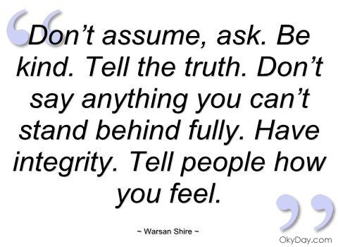 Don't assume - Warsan Shire - Quotes and sayings