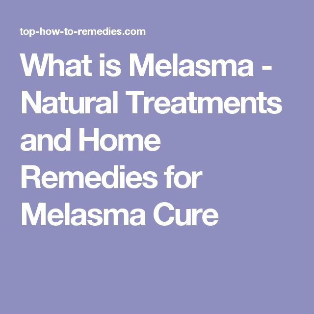 What is Melasma - Natural Treatments and Home Remedies for Melasma Cure
