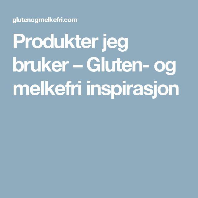 Produkter jeg bruker – Gluten- og melkefri inspirasjon